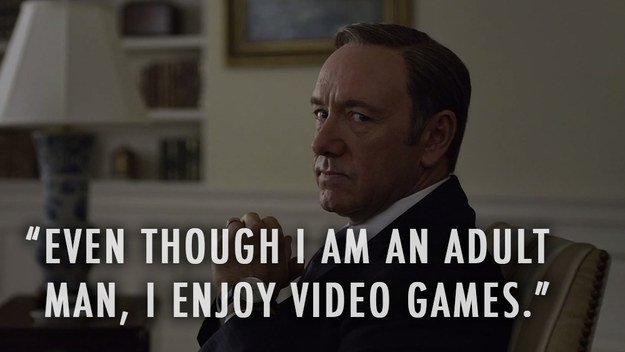 Adult Video Games House of Cards Quotes