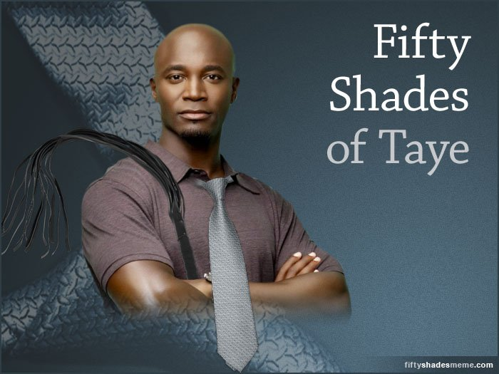 50 Shades of Taye
