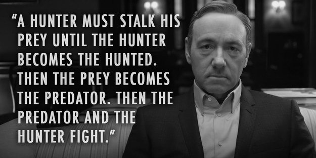 Hunter Predator House of Cards Quotes