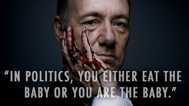 Politics Baby House of Cards Quotes